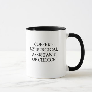 COFFEE - MY SURGICAL ASSISTANT OF CHOICE MUG