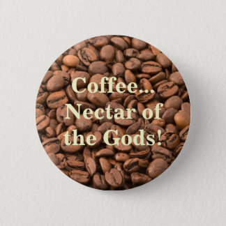 Coffee Nectar of  the Gods! Button