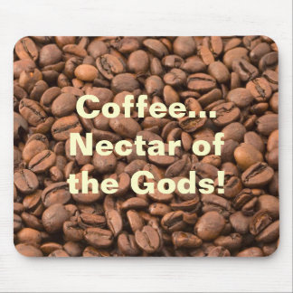 Coffee Nectar of  the Gods! Mouse Pad