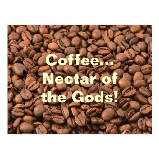 Coffee Nectar of  the Gods! Postcards