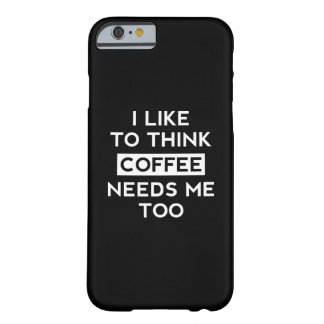 Coffee Needs Me Too Barely There iPhone 6 Case