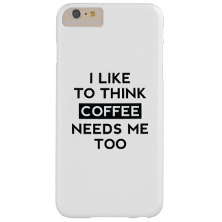 Coffee Needs Me Too Barely There iPhone 6 Plus Case