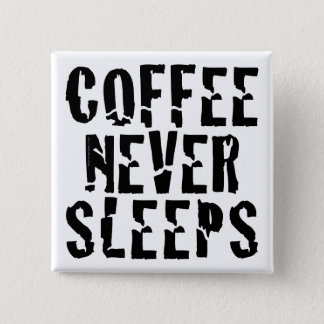 Coffee never sleeps pinback button
