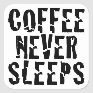 Coffee never sleeps square sticker