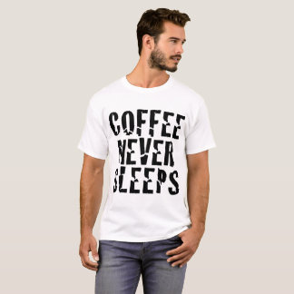 Coffee never sleeps T-Shirt