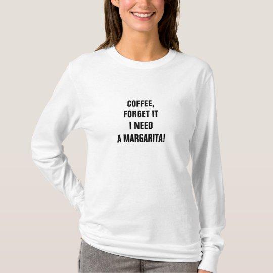 COFFEE-NO WAY-I NEED A MARGARITA TEE SHIRT