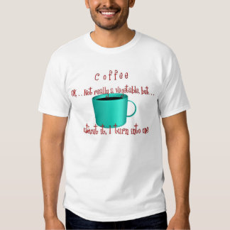 Coffee. . .not really a vegetable. . .(T-shirt) T Shirt