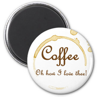 Coffee - Oh How I Love Thee! 2 Inch Round Magnet