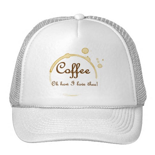 Coffee - Oh How I Love Thee! Trucker Hat