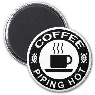 COFFEE - PIPING HOT 2 INCH ROUND MAGNET