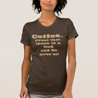 Coffee, Proof There is a God T-Shirt