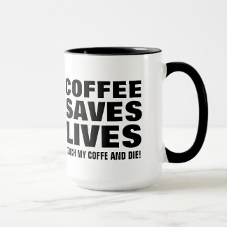 Coffee Save Lives Touch My Coffee & Die Funny Mug