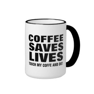 Coffee Save Lives Touch My Coffee & Die Funny Ringer Mug