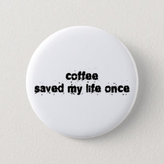 Coffee Saved My Life Once Button