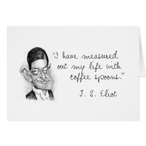 Coffee Sayings From T. S. Eliot Greeting Card