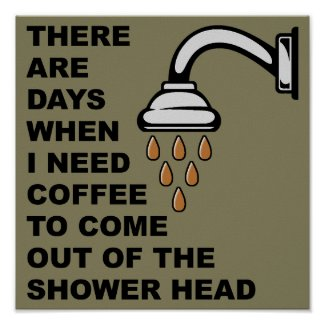 Coffee Shower Head Funny Poster Sign
