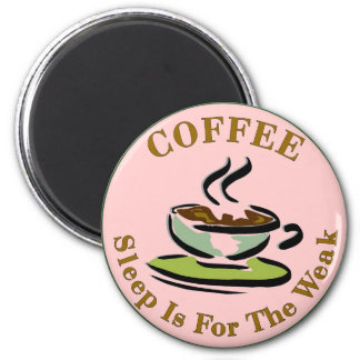 Coffee: Sleep Is For The Weak Magnet