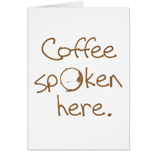 Coffee Spoken Here Greeting Cards