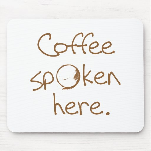 Coffee Spoken Here Mouse Pad
