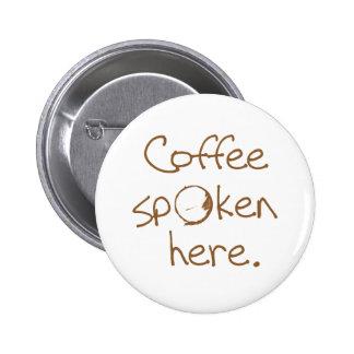 Coffee Spoken Here Pinback Button