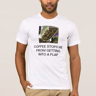 COFFEE STOPS ME FROM GETTING INTO A FLAP T-Shirt