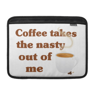 Coffee Takes The Nasty Out Of Me MacBook Sleeve