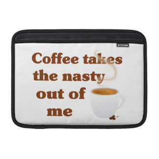 Coffee Takes The Nasty Out Of Me Sleeves For MacBook Air