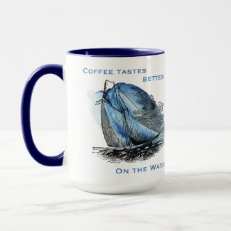 Coffee Tastes Better on the Water Sailboat Mug