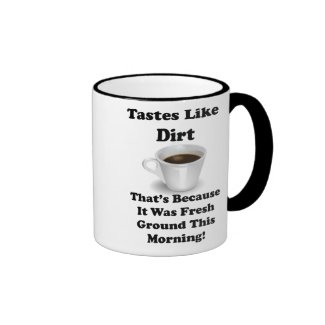 Coffee Tastes Like Dirt Funny Joke Ringer Coffee Mug