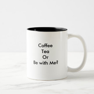 Coffee Tea or Be with me mug! Two-Tone Coffee Mug