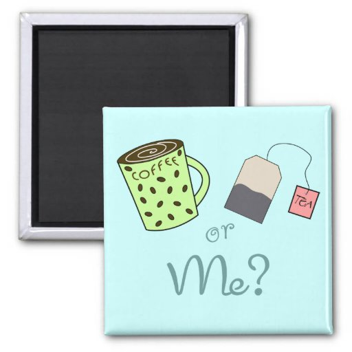 Coffee, Tea or ME? 2 Inch Square Magnet