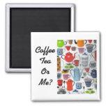 Coffee Tea Or Me Magnet