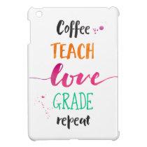 Coffee Teach Love Grade Repeat - Warm Colors Cover For The iPad Mini