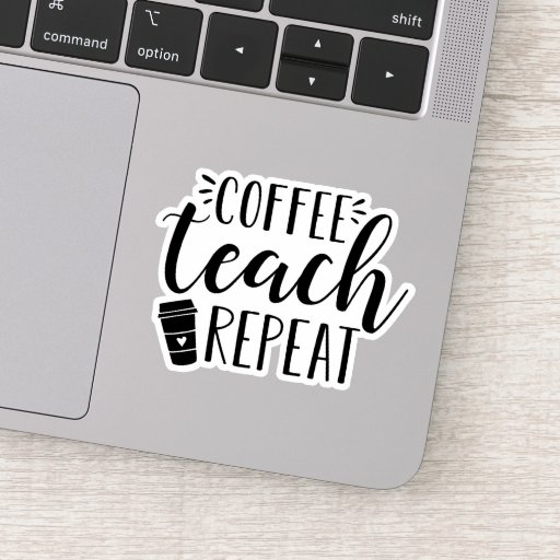Coffee Teach Repeat | Funny Teacher Coffee Lovers Sticker