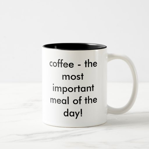 coffee - the most important meal of the day! mugs