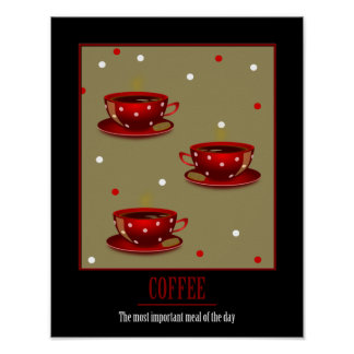COFFEE - The Most Important Meal of the Day Poster