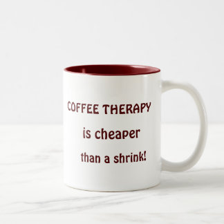 Coffee therapy is cheaper than a shrink! Two-Tone coffee mug