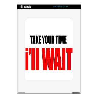 coffee time wait patience takeyourtime illwait con skins for iPad