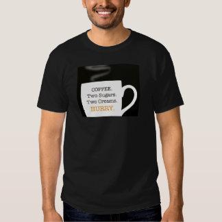 Coffee. Two Sugars. Two Creams. Hurry T-Shirt