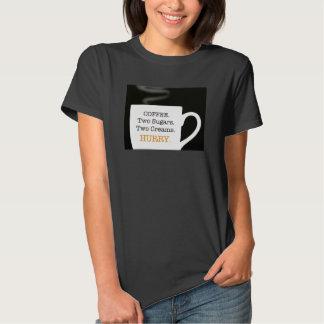Coffee. Two Sugars. Two Creams. HURRY. T-Shirt