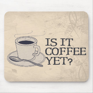 Coffee Yet? Mouse Pad