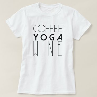 Coffee Themed Coffee Yoga Wine | Chic Typography T-Shirt