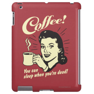 Coffee: You Can Sleep When Dead