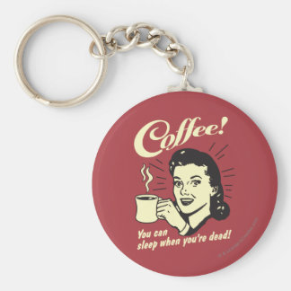 Coffee: You Can Sleep When Dead Basic Round Button Keychain
