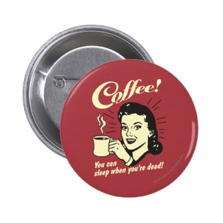 Coffee: You Can Sleep When Dead Pinback Button