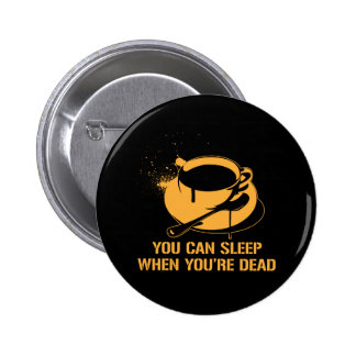Coffee you can sleep when you re dead button