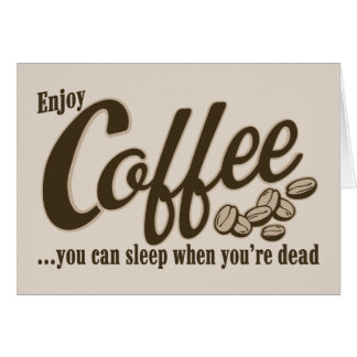Coffee you can sleep when you re dead cards