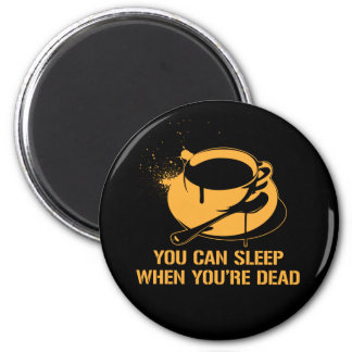 Coffee you can sleep when you re dead refrigerator magnet