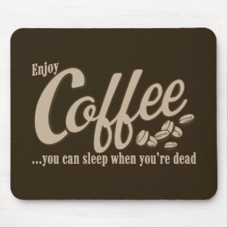 Coffee you can sleep when you re dead mouse pad