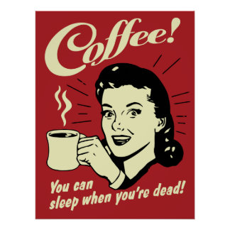 Coffee You Can Sleep When You re Dead Poster